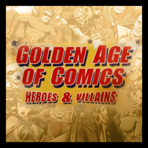 Golden Age of Comics, Heroes and Villains